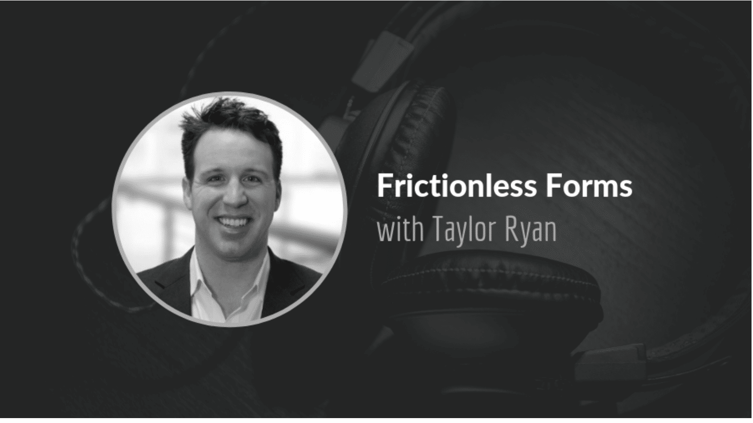 Frictionless Forms with Taylor Ryan